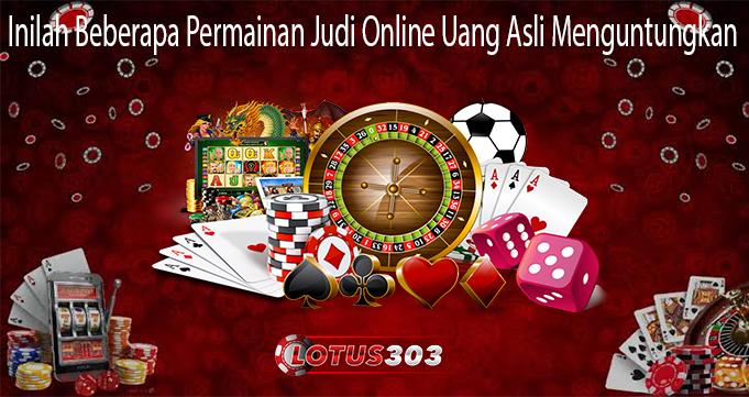 Inilah Beberapa Permainan Judi Online Uang Asli Menguntungkan