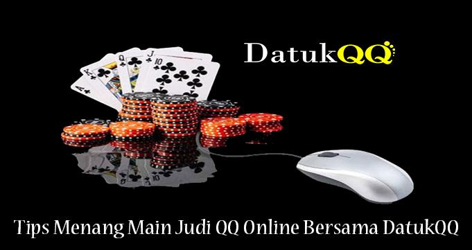 Tips Menang Main Judi QQ Online Bersama DatukQQ
