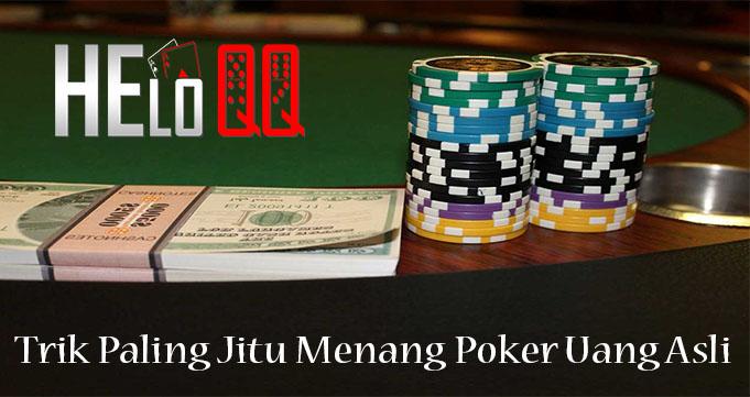 Trik Paling Jitu Menang Poker Uang Asli