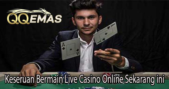 Keseruan Bermain Live Casino Online Sekarang ini