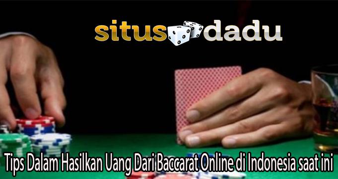 Tips Dalam Hasilkan Uang Dari Baccarat Online di Indonesia saat ini