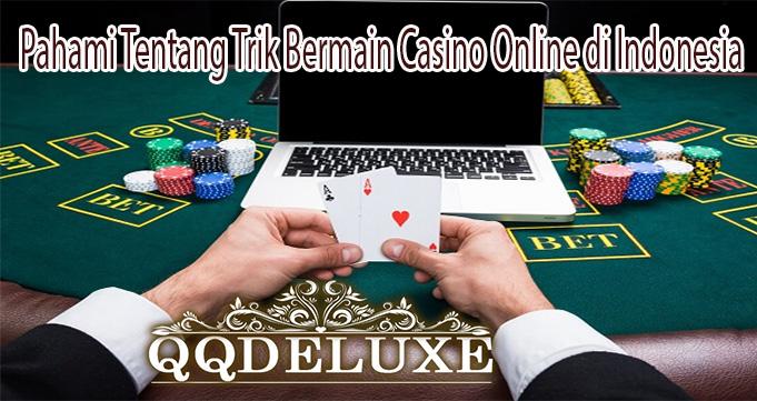 Pahami Tentang Trik Bermain Casino Online di Indonesia