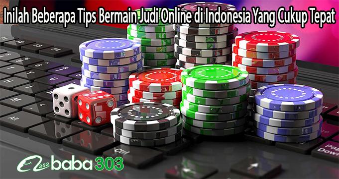 Inilah Beberapa Tips Bermain Judi Online di Indonesia Yang Cukup Tepat