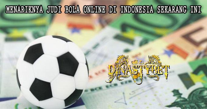 Menariknya Judi Bola Online di Indonesia Sekarang Ini