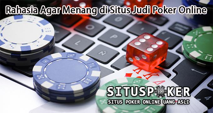 Rahasia Agar Menang di Situs Judi Poker Online